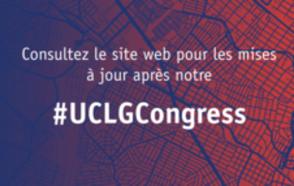 Consultez le site web pour les mises à jour après notre #UCLGCongress