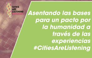 Asentando las bases para un pacto por la humanidad a través de las experiencias #CitiesAreListening.
