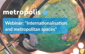 "Metropolis Webinar: ""Internationalisation and metropolitan spaces"""