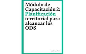Módulo de Capacitación 2: Planificación territorial para alcanzar los ODS