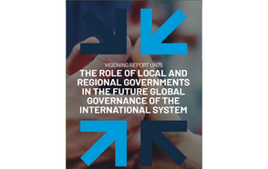 Visioning Report UN75: The Role of the Local and Regional Governments in the Future Global Governance of the International System
