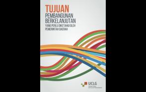 Tujuan SDGs- Pembangunan Berkelanjutan Yang Perlu Diketahui Oleh Pemerintah Daerah