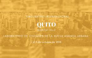 """Encuentro Internacional """"Quito, laboratorio de ciudades de la Nueva Agenda Urbana"""""""