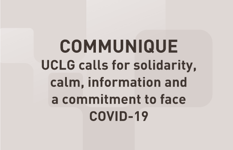 COMMUNIQUE - UCLG calls for solidarity,  calm, information and  a commitment to face  COVID-19