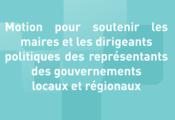Motion pour soutenir les maires et les dirigeants politiques des représentants des gouvernements locaux et régionaux